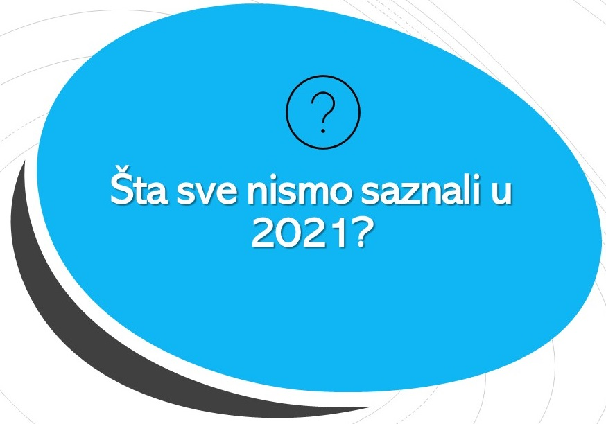 Šta nismo saznali u 2021. godini